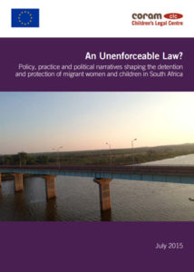 An Unenforceable Law?  Policy, Practice and Political Narratives Shaping the Detention and Protection of Migrant Women and Children in South Africa
