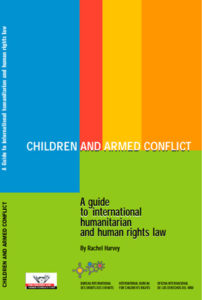 Children and Armed Conflict:  A Guide to International Humanitarian and Human Rights Law