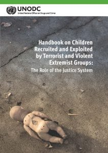 Handbook on Children Recruited and Exploited by Terrorist and Violent Extremist Groups: The Role of the Justice System